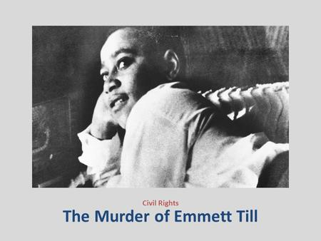 The Murder of Emmett Till Civil Rights. 29.1 Review 1. The Civil Rights Act of 1875 was declared unconstitutional by which famous court case? 2. Laws.