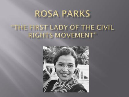 "Rosa Parks ""The First lady Of The Civil Rights movement"""