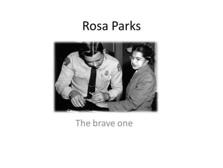 Rosa Parks The brave one. Rosa parks the brave Rosa got arrested for not moving seats for a white man Rosa is getting her finger stamped.