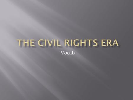 Vocab.  Civil Rights: rights guaranteed to citizens by the Constitution and laws of the nation, esp. the rights of minorities to political, social, and.