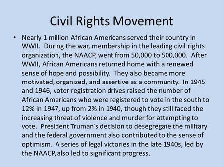 Civil Rights Movement Nearly 1 million African Americans served their country in WWII. During the war, membership in the leading civil rights organization,