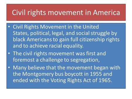 Civil rights movement in America Civil Rights Movement in the United States, political, legal, and social struggle by black Americans to gain full citizenship.