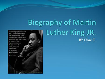 BY Ume T.. Personal Information Martin Luther King Jr. was born on January 17,1929 in Atlanta Georgia. He died on April 4, 1968. Martin Luther King Jr.