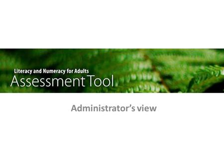 Administrator's view. Contents Getting ready Getting started – Learners – Groups Getting around Reporting data – Reports – Data extracts A detailed administrators'