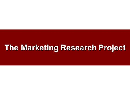 The Marketing Research Project. Purposes of the Project 1.Give you practical experience at conducting a marketing research project. 2.Examine some factors.