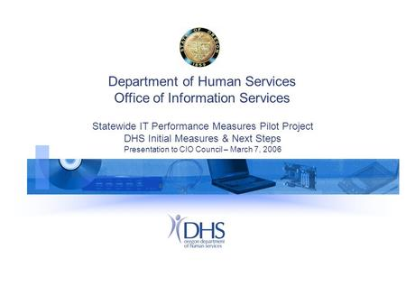 Department of Human Services Office of Information Services Statewide IT Performance Measures Pilot Project DHS Initial Measures & Next Steps Presentation.