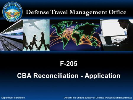 Defense Travel Management Office Office of the Under Secretary of Defense (Personnel and Readiness) Department of Defense F-205 CBA Reconciliation - Application.
