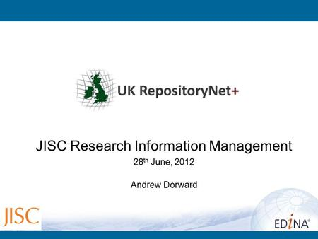 JISC Research Information Management 28 th June, 2012 Andrew Dorward.