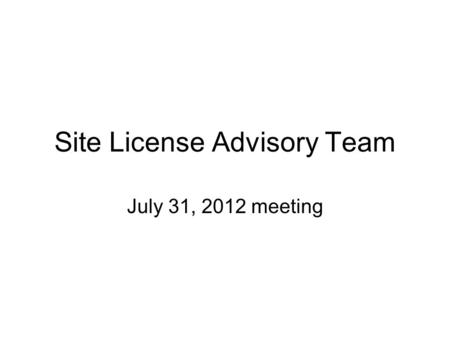 Site License Advisory Team July 31, 2012 meeting.