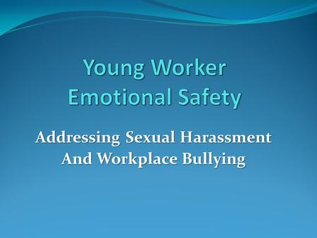 Addressing Sexual Harassment And Workplace Bullying.