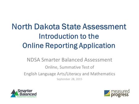 North Dakota State Assessment Introduction to the Online Reporting Application NDSA Smarter Balanced Assessment Online, Summative Test of English Language.