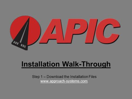 Installation Walk-Through Step 1 – Download the Installation Files www.approach-systems.com.