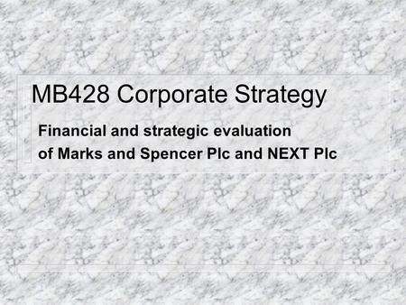 MB428 Corporate Strategy Financial and strategic evaluation of Marks and Spencer Plc and NEXT Plc.