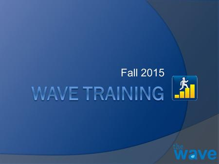 Fall 2015. Fall Certification Reports Reviewing Basics Good To Know Fall Certification Reports Wave Training – Fall 2015.