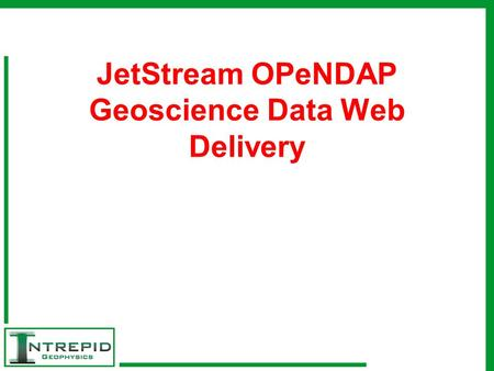 JetStream OPeNDAP Geoscience Data Web Delivery. JetStream Overview Tour of Some Existing sites Data Management Issues Downloads, compression, format,