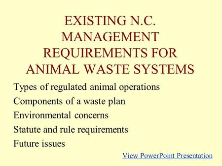 EXISTING N.C. MANAGEMENT REQUIREMENTS FOR ANIMAL WASTE SYSTEMS Types of regulated animal operations Components of a waste plan Environmental concerns Statute.