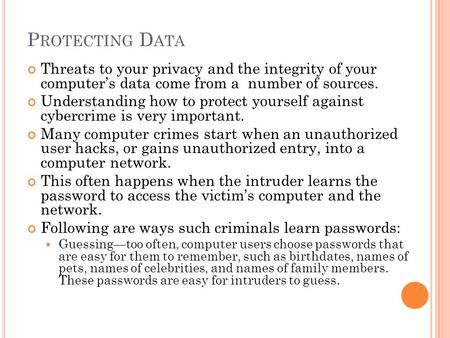 P ROTECTING D ATA Threats to your privacy and the integrity of your computer's data come from a number of sources. Understanding how to protect yourself.