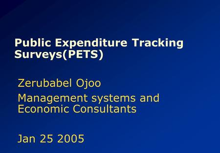 Public Expenditure Tracking Surveys(PETS) Zerubabel Ojoo Management systems and Economic Consultants Jan 25 2005.