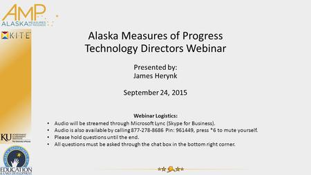 Alaska Measures of Progress Technology Directors Webinar Presented by: James Herynk September 24, 2015 Webinar Logistics: Audio will be streamed through.