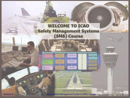 Module N° 1ICAO Safety Management Systems (SMS) Course 1 Module N° 1ICAO Safety Management Systems (SMS) Course 1.