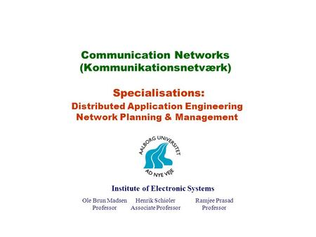Communication Networks (Kommunikationsnetværk) Specialisations: Distributed Application Engineering Network Planning & Management Ole Brun Madsen Professor.