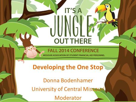 Developing the One Stop Donna Bodenhamer University of Central Missouri Moderator.