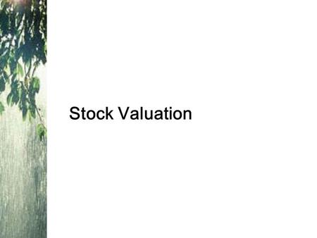 Stock Valuation. Cash Flows for Stockholders If you buy a share of stock, you can receive cash in two ways –The company pays dividends –You sell your.
