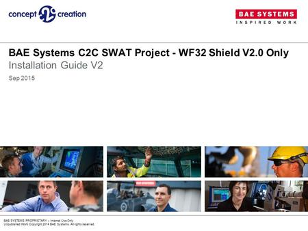 BAE SYSTEMS PROPRIETARY – Internal Use Only Unpublished Work Copyright 2014 BAE Systems. All rights reserved. BAE Systems C2C SWAT Project - WF32 Shield.