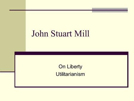 John Stuart Mill On Liberty Utilitarianism. Overview Problem of Rights Utilitarianism.