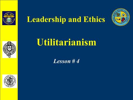 Utilitarianism Lesson # 4 Leadership and Ethics. Utilitarianism What is Utilitarianism?