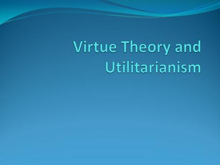 Thesis Question Is the part of the moral theory family Utilitarianism?