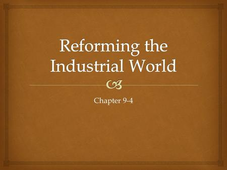 Chapter 9-4.  Main Idea The Industrial Revolution led to economic, social & political reforms Why It Matters Now Many modern social welfare programs.