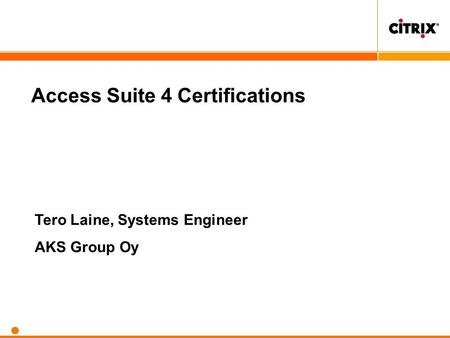Access Suite 4 Certifications Tero Laine, Systems Engineer AKS Group Oy.