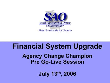 Financial System Upgrade Agency Change Champion Pre Go-Live Session July 13 th, 2006.