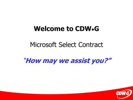 "Welcome to CDW G Microsoft Select Contract ""How may we assist you?"""