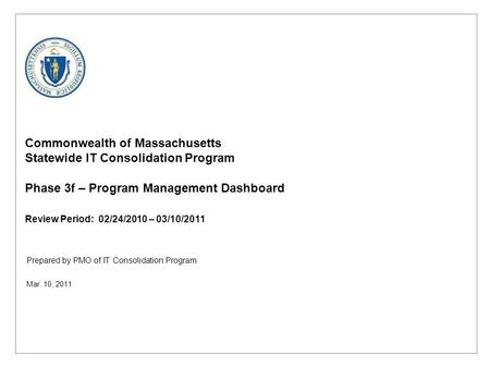 Prepared by PMO of IT Consolidation Program Commonwealth of Massachusetts Statewide IT Consolidation Program Phase 3f – Program Management Dashboard Review.