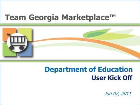 Department of Education User Kick Off Jun 02, 2011 Team Georgia Marketplace™
