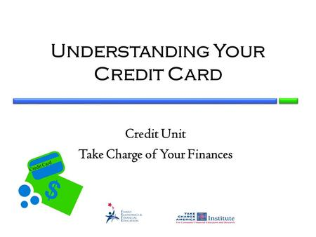 Credit Card Understanding Your Credit Card Credit Unit Take Charge of Your Finances.