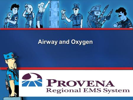 Airway and Oxygen System Orientation. Objectives Breathing Respiratory Anatomy Assessment Rescue breathing Airway obstruction Oxygen delivery devices.