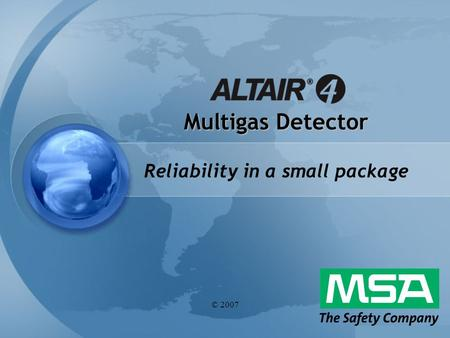 © 2007 Multigas Detector Reliability in a small package.