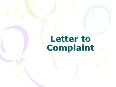 Letter to Complaint. Introduction Letters of complaint usually include the following stages: Background Problem - cause and effectProblem Solution Warning.