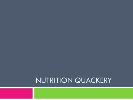"NUTRITION QUACKERY. Medical Quackery  What exactly is quackery?  ""Type of health fraud that promotes products and services that have questionable."