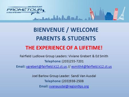 THE EXPERIENCE OF A LIFETIME! Fairfield Ludlowe Group Leaders: Viviane Grebert & Ed Smith Telephone: (203)255-7201