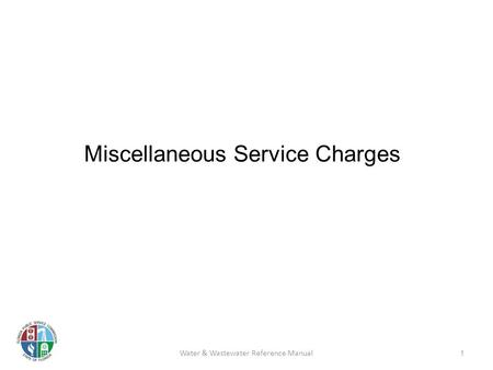 Miscellaneous Service Charges 1 Water & Wastewater Reference Manual.