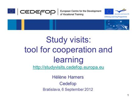 Study visits: tool for cooperation and learning   Hélène Hamers Cedefop Bratislava,