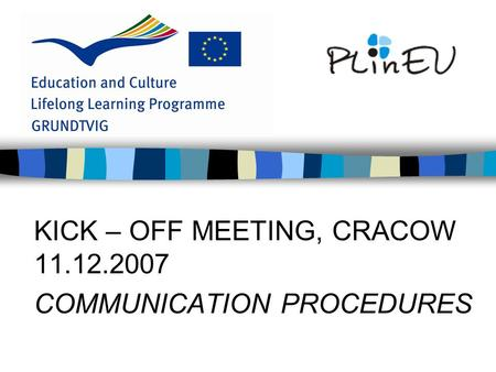 KICK – OFF MEETING, CRACOW 11.12.2007 COMMUNICATION PROCEDURES.