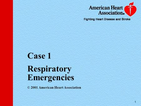1 1 Case 1 Respiratory Emergencies © 2001 American Heart Association.