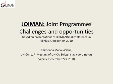 JOIMAN: Joint Programmes Challenges and opportunities based on presentations of JOIMAN final conference in Vilnius, October 29, 2010 Raimonda Markeviciene,