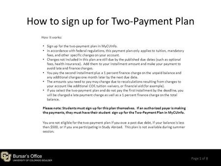 How to sign up for Two-Payment Plan Page 1 of 8 How it works: Sign up for the two-payment plan in MyCUInfo. In accordance with federal regulations, this.