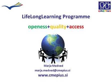 LifeLongLearning Programme openess+quality+access Marja Medved